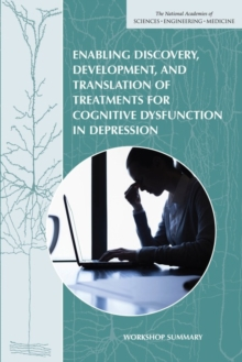 Enabling Discovery, Development, and Translation of Treatments for Cognitive Dysfunction in Depression : Workshop Summary, PDF eBook