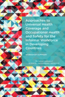 Approaches to Universal Health Coverage and Occupational Health and Safety for the Informal Workforce in Developing Countries : Workshop Summary, EPUB eBook