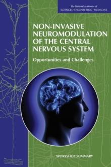 Non-Invasive Neuromodulation of the Central Nervous System : Opportunities and Challenges: Workshop Summary, EPUB eBook