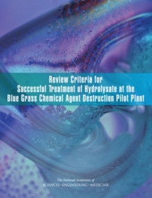 Review Criteria for Successful Treatment of Hydrolysate at the Blue Grass Chemical Agent Destruction Pilot Plant, PDF eBook