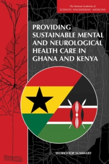 Providing Sustainable Mental and Neurological Health Care in Ghana and Kenya : Workshop Summary, EPUB eBook