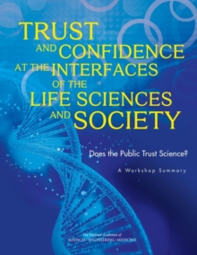Trust and Confidence at the Interfaces of the Life Sciences and Society : Does the Public Trust Science? A Workshop Summary, EPUB eBook