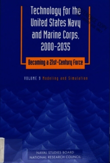Technology for the United States Navy and Marine Corps, 2000-2035 Becoming a 21st-Century Force : Volume 9: Modeling and Simulation, PDF eBook