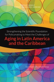 Strengthening the Scientific Foundation for Policymaking to Meet the Challenges of Aging in Latin America and the Caribbean : Summary of a Workshop, EPUB eBook
