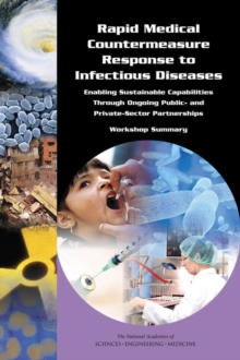 Rapid Medical Countermeasure Response to Infectious Diseases : Enabling Sustainable Capabilities Through Ongoing Public- and Private-Sector Partnerships: Workshop Summary, PDF eBook
