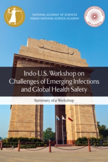 Indo-U.S. Workshop on Challenges of Emerging Infections and Global Health Safety : Summary of a Workshop, PDF eBook