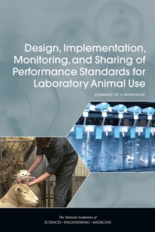 Design, Implementation, Monitoring, and Sharing of Performance Standards for Laboratory Animal Use : Summary of a Workshop, PDF eBook