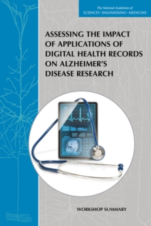 Assessing the Impact of Applications of Digital Health Records on Alzheimer's Disease Research : Workshop Summary, EPUB eBook