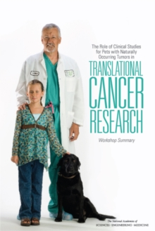 The Role of Clinical Studies for Pets with Naturally Occurring Tumors in Translational Cancer Research : Workshop Summary, PDF eBook
