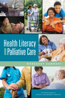 Health Literacy and Palliative Care : Workshop Summary, PDF eBook