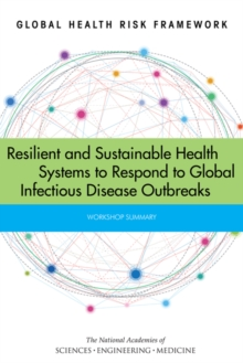Global Health Risk Framework : Resilient and Sustainable Health Systems to Respond to Global Infectious Disease Outbreaks: Workshop Summary, PDF eBook