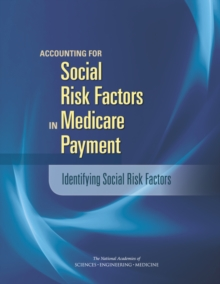 Accounting for Social Risk Factors in Medicare Payment : Identifying Social Risk Factors, EPUB eBook