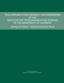 Telecommunications Research and Engineering at the Institute for Telecommunication Sciences of the Department of Commerce : Meeting the Nation's Telecommunications Needs, PDF eBook