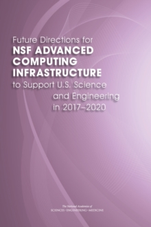 Future Directions for NSF Advanced Computing Infrastructure to Support U.S. Science and Engineering in 2017-2020, PDF eBook