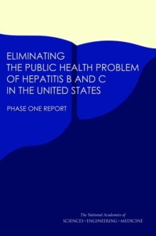 Eliminating the Public Health Problem of Hepatitis B and C in the United States : Phase One Report, PDF eBook