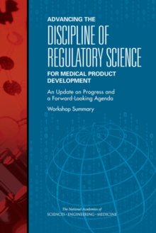 Advancing the Discipline of Regulatory Science for Medical Product Development : An Update on Progress and a Forward-Looking Agenda: Workshop Summary, EPUB eBook
