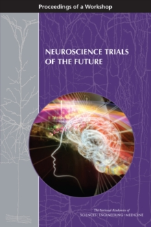 Neuroscience Trials of the Future : Proceedings of a Workshop, PDF eBook