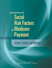 Accounting for Social Risk Factors in Medicare Payment : Criteria, Factors, and Methods, PDF eBook