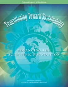 Transitioning Toward Sustainability : Advancing the Scientific Foundation: Proceedings of a Workshop, PDF eBook