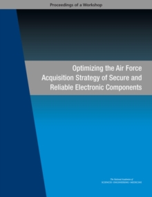 Optimizing the Air Force Acquisition Strategy of Secure and Reliable Electronic Components : Proceedings of a Workshop, EPUB eBook