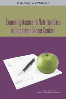 Examining Access to Nutrition Care in Outpatient Cancer Centers : Proceedings of a Workshop, EPUB eBook