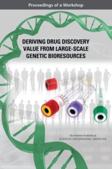 Deriving Drug Discovery Value from Large-Scale Genetic Bioresources : Proceedings of a Workshop, EPUB eBook