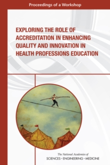 Exploring the Role of Accreditation in Enhancing Quality and Innovation in Health Professions Education : Proceedings of a Workshop, EPUB eBook