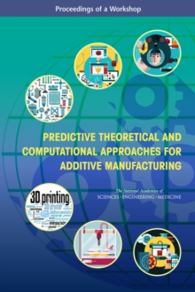 Predictive Theoretical and Computational Approaches for Additive Manufacturing : Proceedings of a Workshop, EPUB eBook