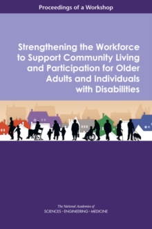 Strengthening the Workforce to Support Community Living and Participation for Older Adults and Individuals with Disabilities : Proceedings of a Workshop, PDF eBook