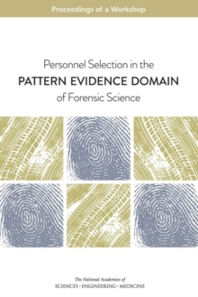 Personnel Selection in the Pattern Evidence Domain of Forensic Science : Proceedings of a Workshop, PDF eBook
