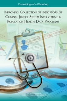 Improving Collection of Indicators of Criminal Justice System Involvement in Population Health Data Programs : Proceedings of a Workshop, EPUB eBook