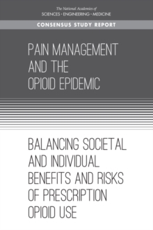 Pain Management and the Opioid Epidemic : Balancing Societal and Individual Benefits and Risks of Prescription Opioid Use, PDF eBook