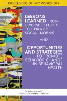 Lessons Learned from Diverse Efforts to Change Social Norms and Opportunities and Strategies to Promote Behavior Change in Behavioral Health : Proceedings of Two Workshops, EPUB eBook