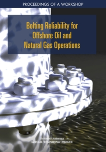 Bolting Reliability for Offshore Oil and Natural Gas Operations : Proceedings of a Workshop, PDF eBook