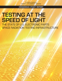 Testing at the Speed of Light : The State of U.S. Electronic Parts Space Radiation Testing Infrastructure, EPUB eBook