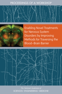 "Enabling Novel Treatments for Nervous System Disorders by Improving Methods for Traversing the Blooda¬""Brain Barrier : Proceedings of a Workshop, PDF eBook"