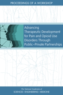 Advancing Therapeutic Development for Pain and Opioid Use Disorders Through Public-Private Partnerships : Proceedings of a Workshop, PDF eBook