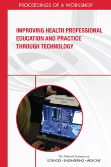 Improving Health Professional Education and Practice Through Technology : Proceedings of a Workshop, PDF eBook
