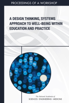 A Design Thinking, Systems Approach to Well-Being Within Education and Practice : Proceedings of a Workshop, PDF eBook