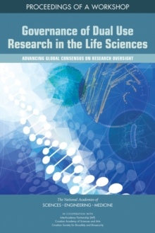 Governance of Dual Use Research in the Life Sciences : Advancing Global Consensus on Research Oversight: Proceedings of a Workshop, EPUB eBook