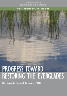 Progress Toward Restoring the Everglades : The Seventh Biennial Review - 2018, EPUB eBook