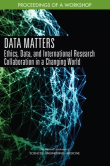 Data Matters : Ethics, Data, and International Research Collaboration in a Changing World: Proceedings of a Workshop, PDF eBook