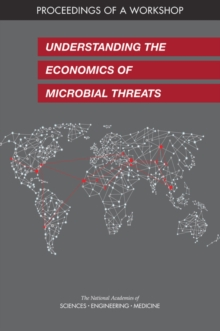 Understanding the Economics of Microbial Threats : Proceedings of a Workshop, PDF eBook