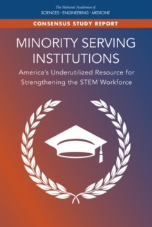 Minority Serving Institutions : America's Underutilized Resource for Strengthening the STEM Workforce, PDF eBook