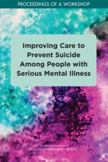 Improving Care to Prevent Suicide Among People with Serious Mental Illness : Proceedings of a Workshop, PDF eBook