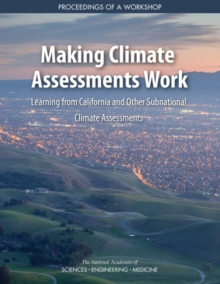Making Climate Assessments Work : Learning from California and Other Subnational Climate Assessments: Proceedings of a Workshop, EPUB eBook