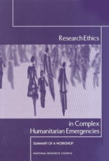 Research Ethics in Complex Humanitarian Emergencies : Summary of a Workshop, PDF eBook