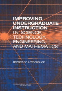 Improving Undergraduate Instruction in Science, Technology, Engineering, and Mathematics : Report of a Workshop, PDF eBook