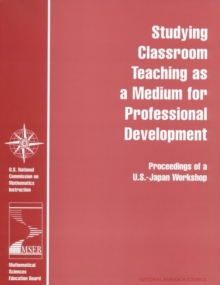 Studying Classroom Teaching as a Medium for Professional Development : Proceedings of a U.S.-Japan Workshop, PDF eBook