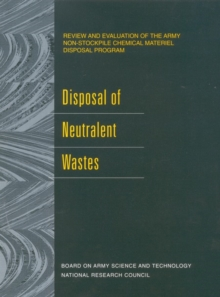 Disposal of Neutralent Wastes : Review and Evaluation of the Army Non-Stockpile Chemical Materiel Disposal Program, PDF eBook